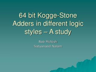 64 bit Kogge-Stone Adders in different logic styles – A study