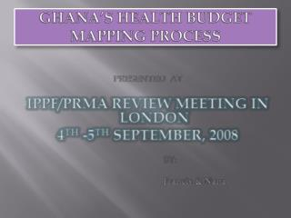 GHANA�S HEALTH BUDGET MAPPING PROCESS