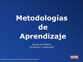 Metodologías  de  Aprendizaje Equipo de Talento Formación y Desarrollo