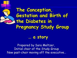 The Conception, Gestation and Birth of the Diabetes in Pregnancy Study Group
