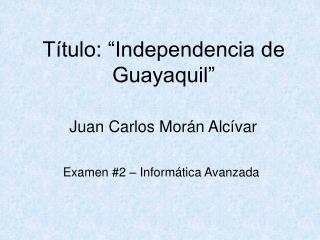 """Título: """"Independencia de Guayaquil"""""""