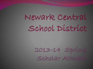 Newark Central School District 2013-14   Spring Scholar Athletes