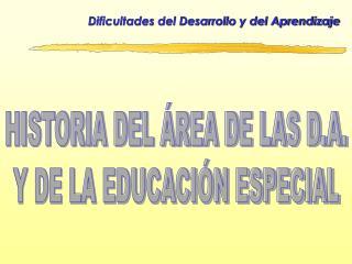 HISTORIA DEL ÁREA DE LAS D.A. Y DE LA EDUCACIÓN ESPECIAL