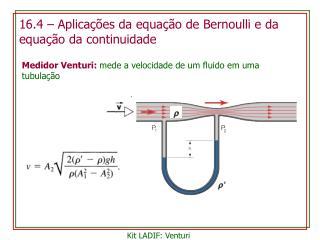 16.4  –  Aplicações da equação  de Bernoulli e  da equação da continuidade