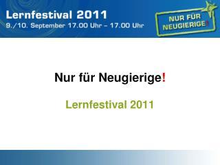 Nur für Neugierige ! Lernfestival 2011