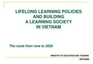 LIFELONG LEARNING POLICIES AND BUILDING A LEARNING SOCIETY  IN VIETNAM The route from now to 2020