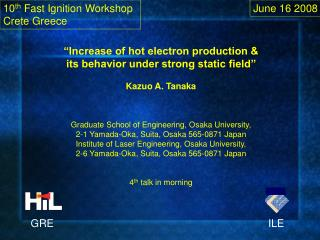 """Increase of hot electron production & its behavior under strong static field"" Kazuo A. Tanaka"