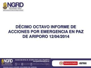 DÉCIMO OCTAVO INFORME DE ACCIONES POR EMERGENCIA EN PAZ DE ARIPORO 12/04/2014