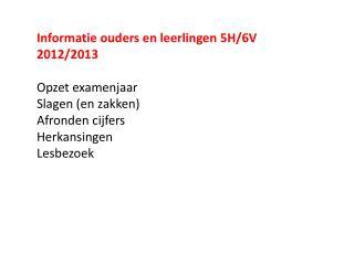 Informatie ouders en leerlingen 5H/6V 2012/2013 Opzet examenjaar Slagen (en zakken)