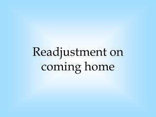 Readjustment on coming home