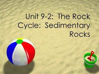 Unit 9-2:  The Rock Cycle:  Sedimentary Rocks