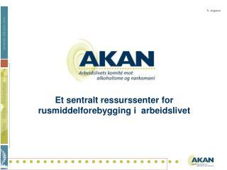 Et sentralt ressurssenter for rusmiddelforebygging i  arbeidslivet