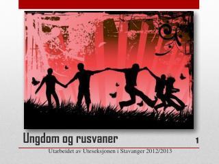 Ungdom og rusvaner Utarbeidet av Uteseksjonen i Stavanger 2012/2013