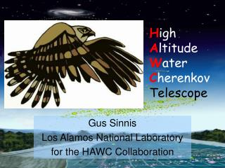 Gus Sinnis Los Alamos National Laboratory for the HAWC Collaboration
