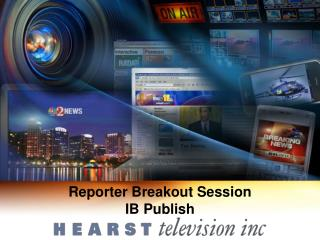 Reporter Breakout Session                                IB Publish
