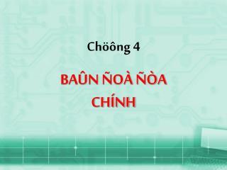 Chöông 4 BAÛN ÑOÀ ÑÒA CHÍNH