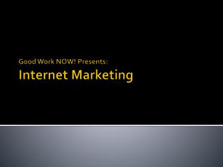 Good Work NOW Presents: Internet Marketing