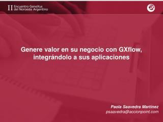Genere valor en su negocio con GXflow, integrándolo a sus aplicaciones