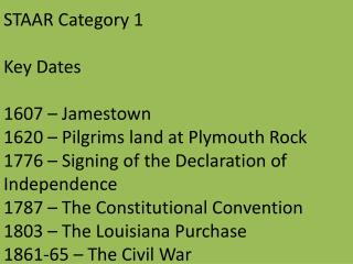 STAAR Category 1 Key Dates 1607 – Jamestown 1620 – Pilgrims land at Plymouth Rock