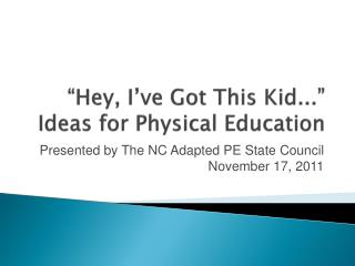 �Hey, I�ve Got This Kid...� Ideas for Physical Education