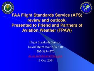 Flight Standards Service: David Metzbower AFS-410 202-385-4570 davidtzbower@faa