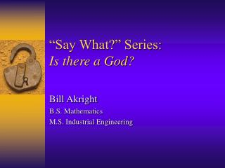 """Say What?"" Series:  Is there a God?"