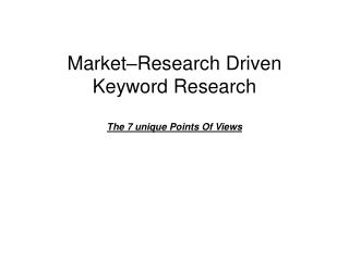 Market–Research Driven Keyword Research The 7 unique Points Of Views
