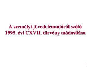 A személyi jövedelemadóról szóló 1995. évi CXVII. törvény módosítása