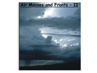 Air Masses and Fronts – II