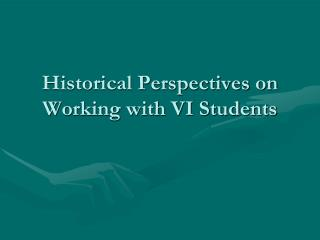 Historical Perspectives on Working with VI Students