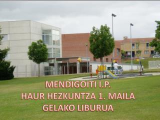 MENDIGOITI I.P.  HAUR HEZKUNTZA 1. MAILA GELAKO LIBURUA