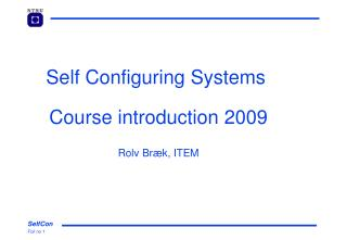 Self Configuring Systems  Course introduction 2009 Rolv Bræk, ITEM