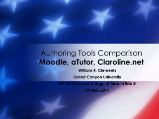 Authoring Tools Comparison Moodle ,  a Tutor , Claroline