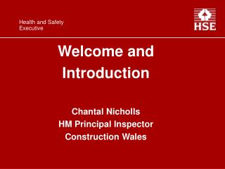 Welcome and Introduction Chantal Nicholls HM Principal Inspector Construction Wales
