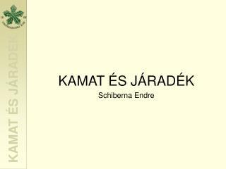 KAMAT ÉS JÁRADÉK Schiberna Endre