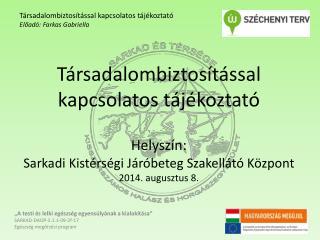 Társadalombiztosítással kapcsolatos tájékoztató Előadó: Farkas Gabriella