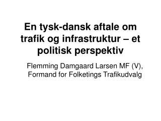 En tysk-dansk aftale om trafik og infrastruktur – et politisk perspektiv