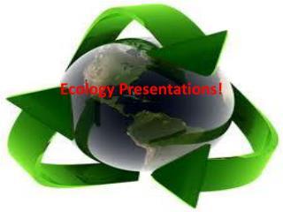 Ecology Presentations!