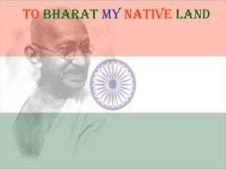 To Bharat My Native Land