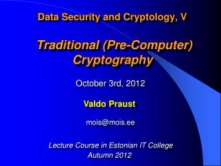 Data Security and Cryptology, V  Traditional (Pre-Computer) Cryptography