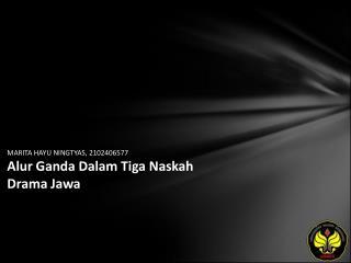 MARITA HAYU NINGTYAS, 2102406577 Alur Ganda Dalam Tiga Naskah Drama Jawa