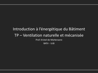 Introduction à l'énergétique du Bâtiment TP – Ventilation naturelle et mécanisée
