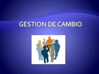 GESTION DE CAMBIO