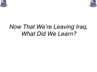 Now That We're Leaving Iraq, What Did We Learn?