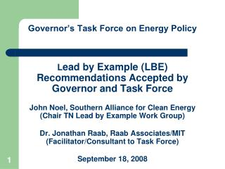 Governor s Task Force on Energy Policy    Lead by Example LBE Recommendations Accepted by Governor and Task Force  John