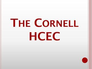The Cornell HCEC