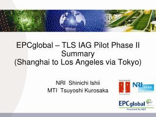 EPCglobal � TLS IAG Pilot Phase II Summary (Shanghai to Los Angeles via Tokyo)