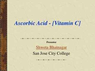 Ascorbic Acid - [Vitamin C]