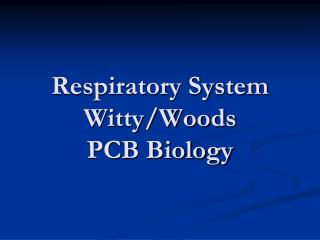 Respiratory System Witty/Woods PCB Biology