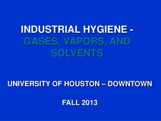 INDUSTRIAL HYGIENE - GASES, VAPORS, AND SOLVENTS